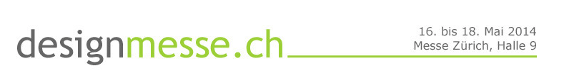 Designmesse vom 16. – 18. Mai 2014 in Zürich